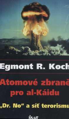 Atomové zbraně pro al-Káidu / Egmond R.Koch, 2006
