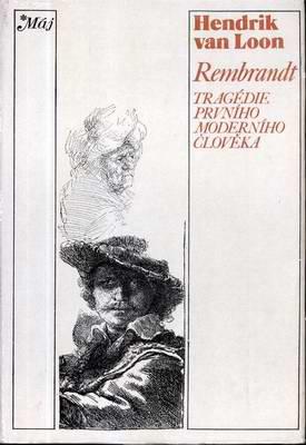 Rembrandt, Tragédie prvního moderního člověka / Hendrik van Loon 1977