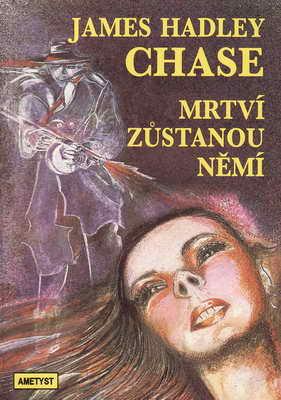 Mrtví zůstanou němí / James Hadley Chase, 1992