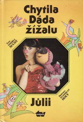 Chytila Dáda žížalu Jůlii / text. Ondřej Suchý, il. Stanislav Holý, 1991