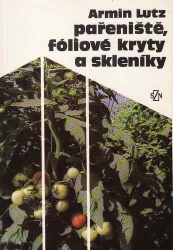 Pařeniště, fóliové kryty a skleníky / Armin Lutz, 1987