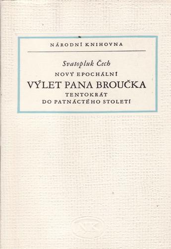 Nový epochální výlet pana Broučka tentokrát do patnáctého st. / Svatopluk Čech