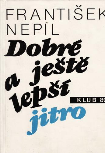 Dobré a ještě lepší jitro / František Nepil, 1990