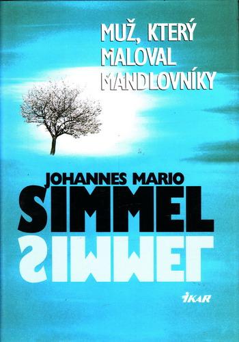 Muž, který maloval mandlovníky / Johannes Mario Simmel, 1999