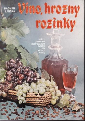 Víno, hrozny, rozinky / Dagmar Lánská, 1990