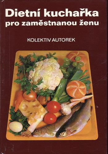 Dietní kuchařka pro zaměstnanou ženu / Dvořáčková, Horáčková..., 1981