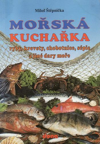 Mořská kuchařka, ryby, krevety, chobotnice / Miloš Štěpnička, 1997