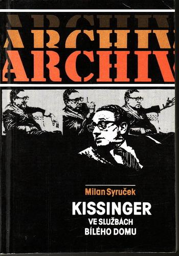 Kissinger ve službách Bílého domu / Milan Syruček, 1985