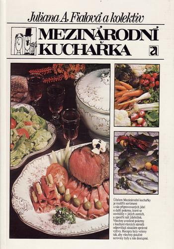Mezinárodní kuchařka / Juliana A.Fialová a kolektiv, 1988