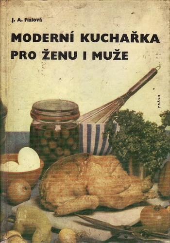 Moderní kuchařka pro ženu i muže / J.A.Fialová, 1965