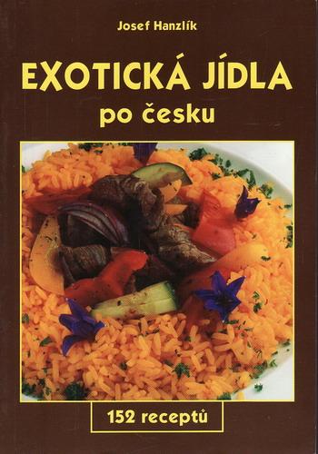 Exotická jídla po česku 152 receptů / Josef Hanzlík, 2002
