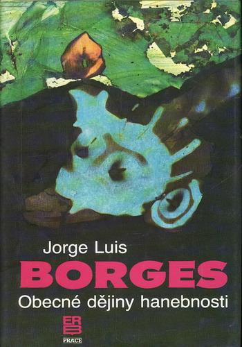Obecné dějiny hanebnosti / Jorge Luis Borges, 1990