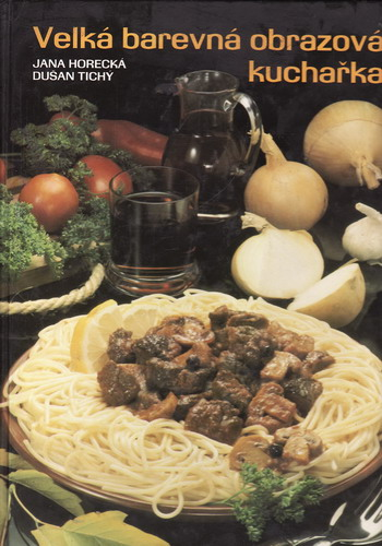 Velká barevná obrazová kuchařka / Jana Horecká, Dušan Tichý, 1991