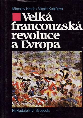 Velká francouzská revoluce a Evropa / Miroslav Hroch, Vlasta Kubišová, 1990