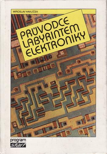 Průvodce labyrintem elektroniky / Miroslav Havlíček, 1989