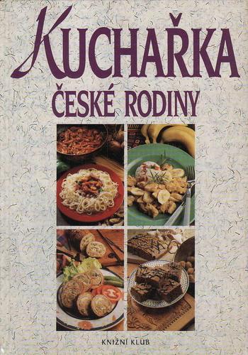 Kuchařka české rodiny / ses. Hana Sedláčková, 1997