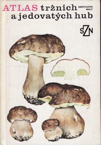 Atlas tržních a jedovatých hub / ing. Miroslav Smotlacha, Jiří Malý, 1983