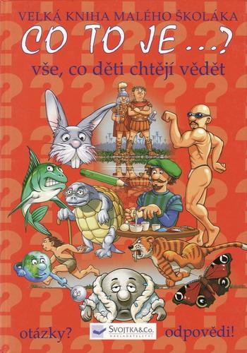 Co to je? Velká kniha malého školáka, vše co děti chtějí vědět, 2004