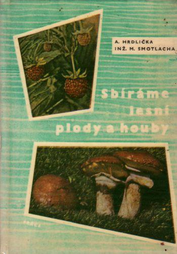 Sbíráme lesní plody a houby / A. Hrdlička, Inž. M. Smotlacha, 1965