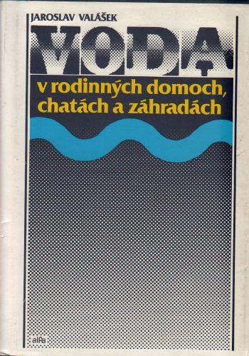 Voda v rodinných domoch, chatách a záhradách / Jaroslav Valášek, 1990, slovensky