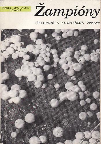 Žampiony, pěstování a kuchařská úprava / Staněk, Smotlacha Hovadík, 1969