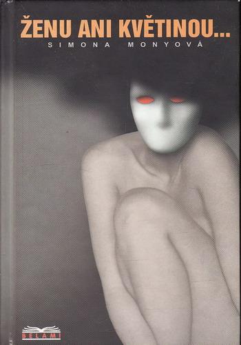 Ženu ani květinou / Simina Monyová, 2004