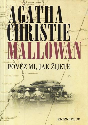 Mallowam, Pověz mi, jak žijete / Agatha Christie, 2003