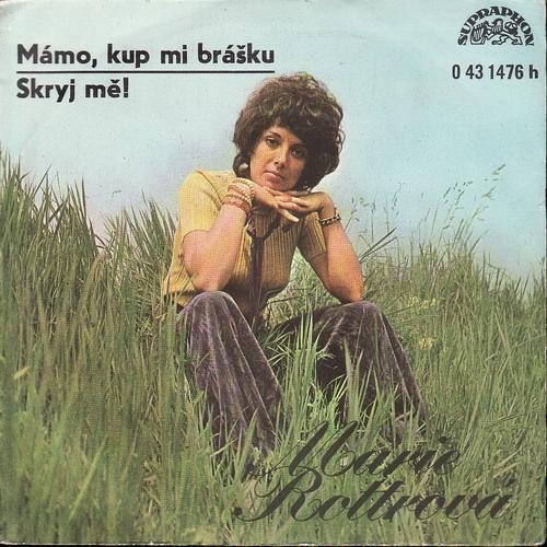SP Marie Rottrová, Mámo, kup mi brášku, Skryj mě, 1973