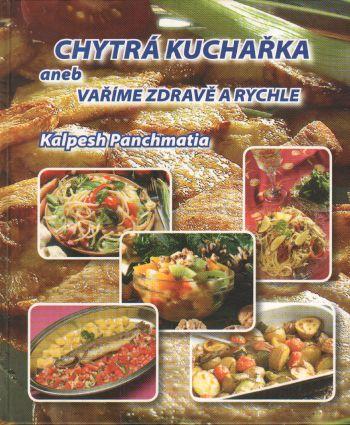 Chytrá kuchařka aneb vaříme zdravě a rychle / Kalpesh Panchmatia, 2004