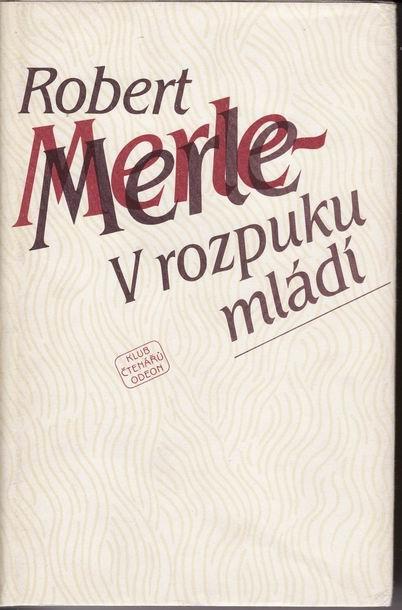 V rozpuku mládí / Robert Merle