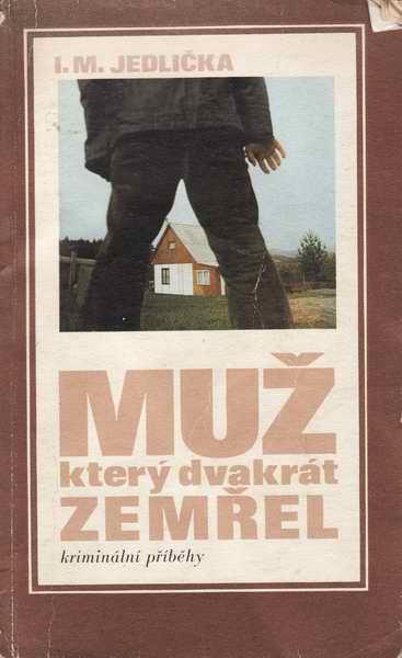 Muž, který dvakrát zemřel / I. M. Jedlička