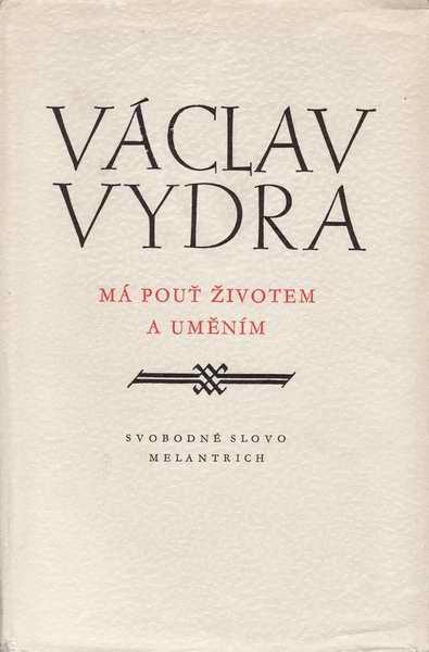 Má pouť životem a uměním / Václav Vydra
