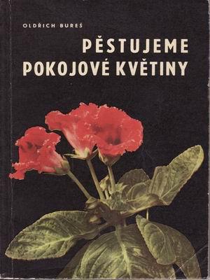 Pěstujeme pokojové květiny / Oldřich Bureš