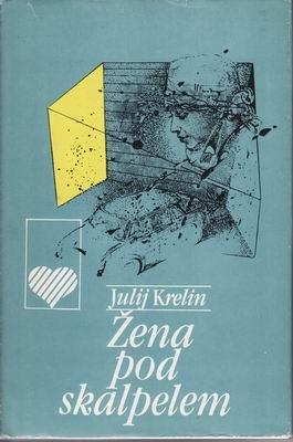 Žena pod skalpelem / Julij Krelin