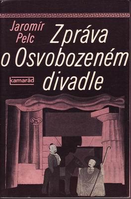 Zpráva o Osvobozeném divadle / Jaromír Pelc