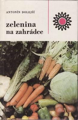 Zelenina na zahrádce / Antonín Dolejší
