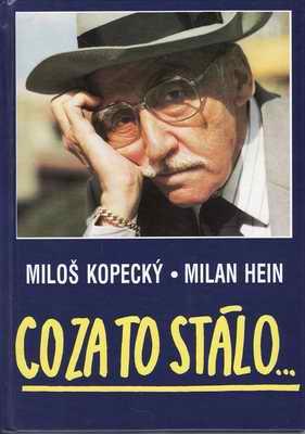 Co za to stálo / Miloš Kopecký, Milan Heim