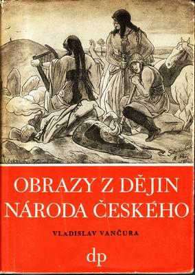 Obrazy z dějin národa českého od dávnověku... / Vladislav Vančura