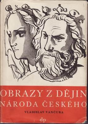 Obrazy z dějin národa českého, tři přemyslovští králové... / Vladislav Vančura