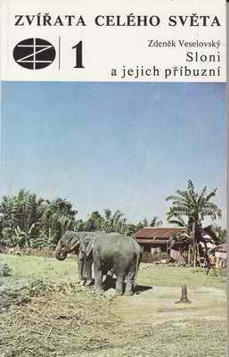 Zvířata celého světa. Sloni a jejich příbuzní / Zdeněk Veselovský