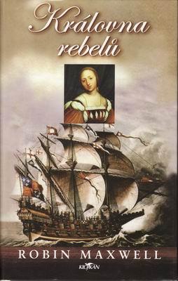 Královna rebelů / Robin Maxwell, 2004