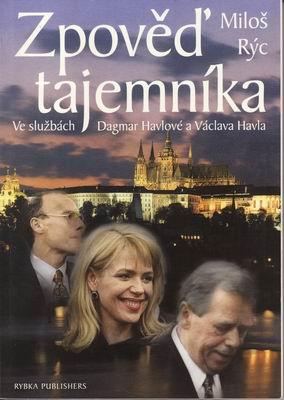 Zpověď tajemníka, ve službách Dagmar Havlové a Václava Havla / Miloš Rýc, 1999