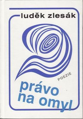 Právo na omyl / Luděk Zlesák, poezie, 1996
