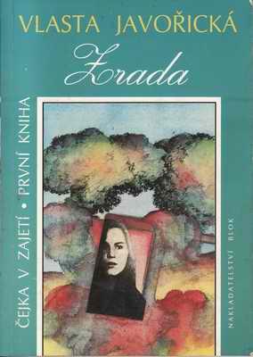 Čejka v zajetí - Zrada, kniha první / Vlasta Javořická, 1993