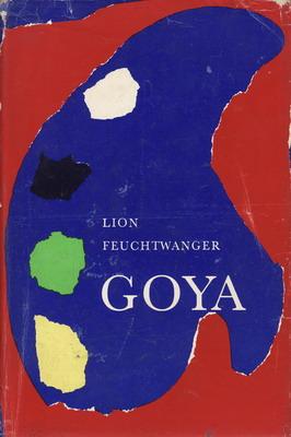 Goya / Lion Feuchtwanger, 1969